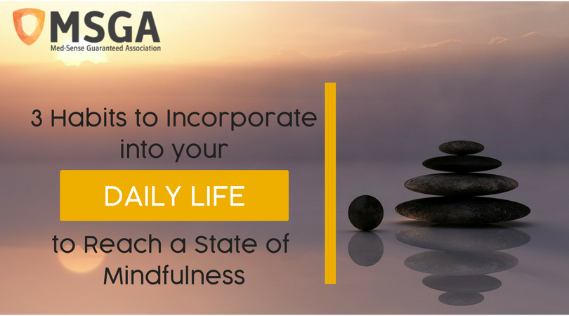 3 Habits to Incorporate into your Daily Life to Reach a State of Mindfulness