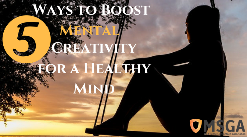 5 Ways to Boost Mental Creativity for a Healthy Mind