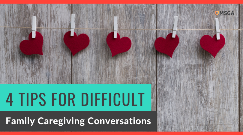 4 Tips for Difficult Family Caregiving Conversations