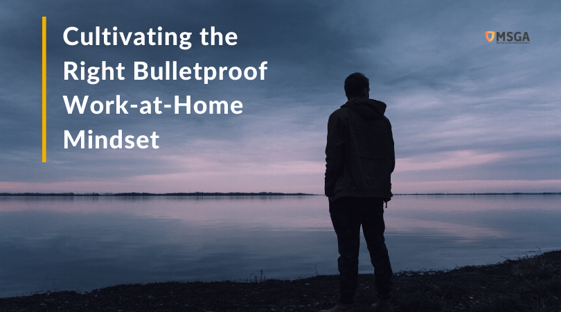 Cultivating the Right Bulletproof Work-at-Home Mindset