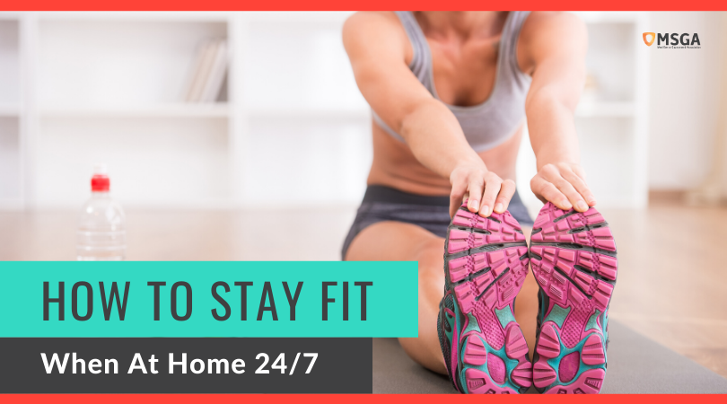 How To Stay Fit When At Home 24/7