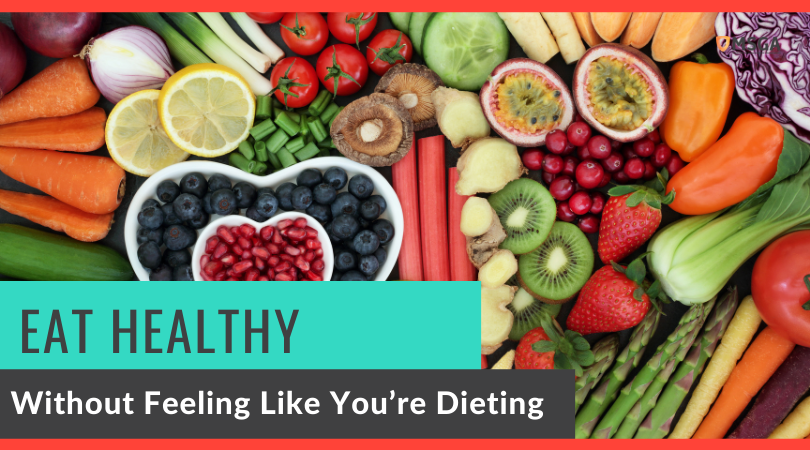 Eat Healthy Without Feeling Like You're Dieting